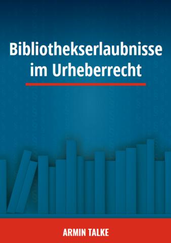 Cover Bibliothekserlaubnisse im Urheberrecht